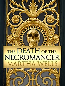 The Death of the Necromancer (English Edition) von [Wells, Martha]