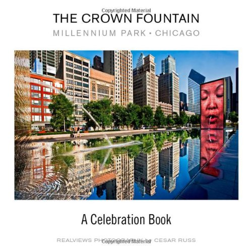 The Crown Fountain: Millennium Park, Chicago, A Celebration Book por Cesar Russ