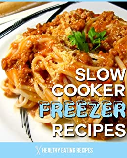 Quick Slow Cooker Freezer Recipes: How To Create Healthy & Delicious Freezer Meals Using Your Slow Cooker! (English Edition) par [Healthy Eating Recipes]