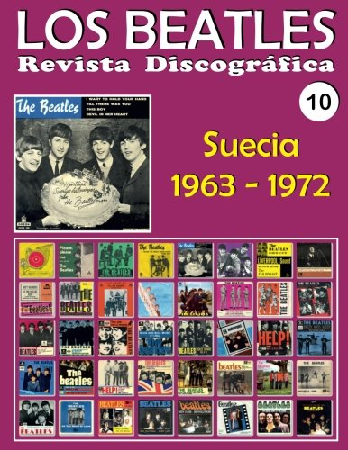Los Beatles - Revista Discográfica - Nr. 10 - Suecia (1963 - 1972): Discografía A Todo Color: Volume 10 por Juan Carlos Irigoyen Pérez