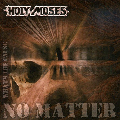 No Matter What's The Cause by Holy Moses (2010-08-02)