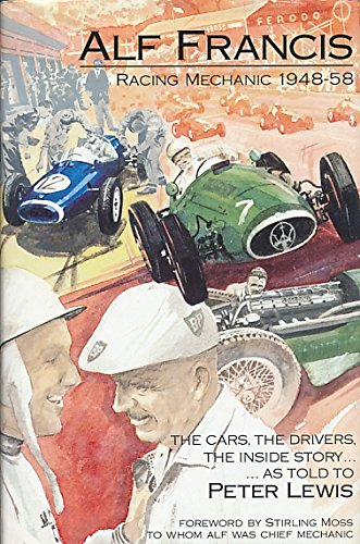 Alf Francis, Racing Mechanic, 1948-88: The Cars, the Drivers, the Inside Story por Peter Lewis