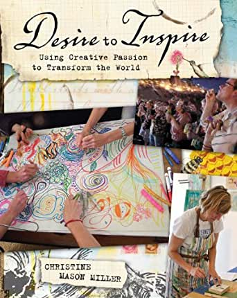 Desire To Inspire Using Creative Passion To Transform The
