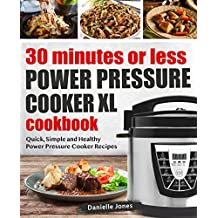 Power Pressure Cooker XL Cookbook : Quick and Easy Recipes in 30 Minutes or Less for your Power Pressure Cooker XL