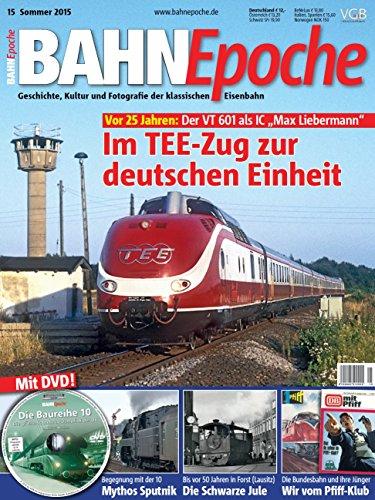 BahnEpoche 15 mit DVD - Im TEE-Zug zur deutschen Einheit - Geschichte, Kultur und Fotografie der klassischen Eisenbahn - 3-2015