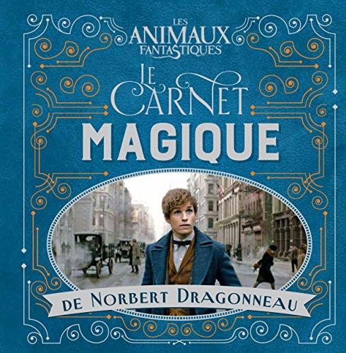 Les Animaux fantastiques : Le carnet magique de Norbert Dragonneau
