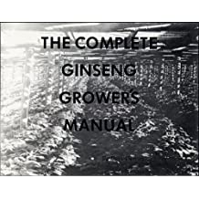 The Complete Ginseng Grower's Manual (English Edition)