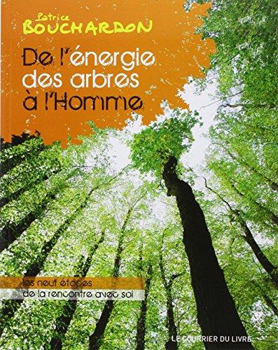 De l'énergie des arbres à l'Homme : Les neuf étapes de la rencontre avec soi