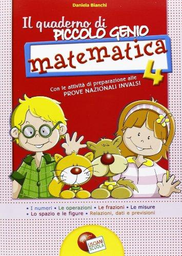 Il quaderno di piccolo genio. Matematica. Con attività di preparazione alle Prove Nazionali INVALSI. Per la Scuola elementare: 4