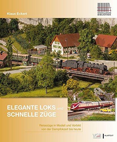 Elegante Loks und schnelle Züge: Personenzüge in Vorbild und Modell. Von der Dampflokzeit bis heute
