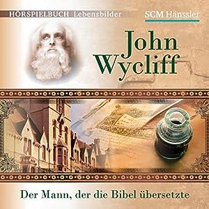 John Wycliff: Der Mann, der die Bibel übersetzte