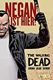 The Walking Dead: Negan ist hier! - Robert Kirkman