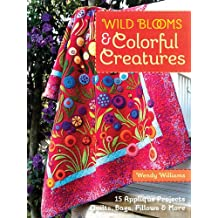 Wild Blooms & Colorful Creatures: 15 Applique Projects - Quilts, Bags, Pillows & More