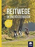 Reitwege in Oberösterreich: Auf vier Hufen durch vier Viertel - Sonja Bauer