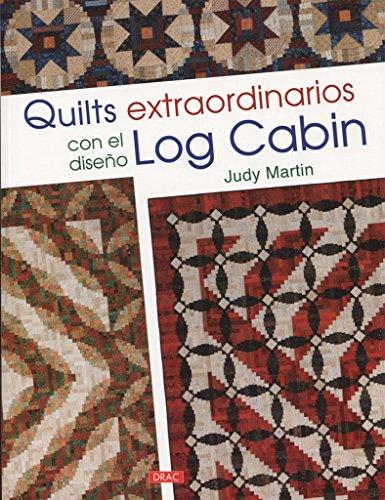 Quilts extraordinarios con el diseño Log Cabin por Judy Martin