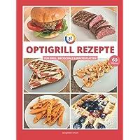 OptiGrill Rezepte: Das OptiGrill Kochbuch mit 60 einfachen & leckeren Rezept-Ideen für den smarten Kontaktgrill