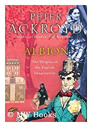 Albion : the origins of the English imagination / by Peter Ackroyd