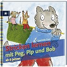 Stricken lernen mit Peg, Pip und Bob: ab 6 Jahre