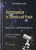 Astronomie in Theorie und Praxis: Kompendium und Nachschlagewerk - mit Formeln, Fakten, Hintergründen