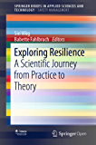 Exploring Resilience: A Scientific Journey from Practice to Theory (SpringerBriefs in Applied Sciences and Technology) (English Edition)