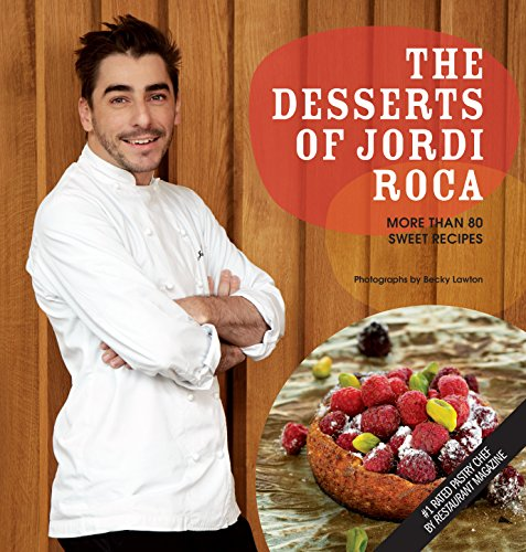 The Desserts of Jordi Roca: Over 80 Dessert Recipes Conceived in EL CELLER DE CAN ROCA (English Edition)