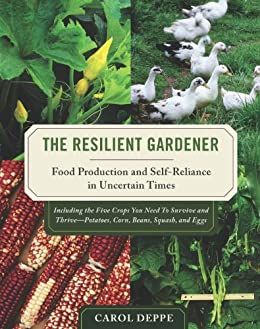 The Resilient Gardener: Food Production and Self-Reliance in Uncertain Times von [Deppe, Carol]