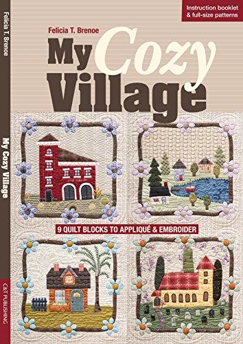 My Cozy Village: 9 Quilt Blocks to Applique & Embroider por Felicia T. Brenoe