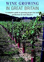 Wine Growing in Great Britain: A Complete Guide to Grape Growing for Wine Production in Cool Climates