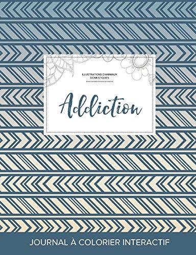 Journal de Coloration Adulte: Addiction (Illustrations D'Animaux Domestiques, Tribal) par Courtney Wegner