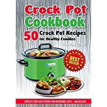 Crock Pot  Cookbook: 50 Crock Pot Recipes for Healthy Families(healthy crock-pot recipes,slow cooking all year round,slow cooking methods,vegetarian crock-pot ... cooker vegan, cooking pot) (English Edition)