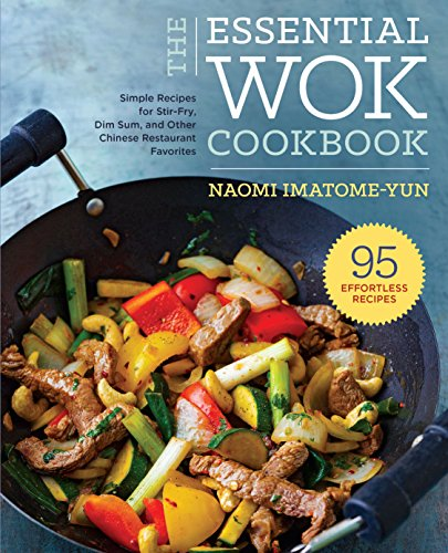 The Essential Wok Cookbook: A Simple Chinese Cookbook for Stir-Fry, Dim Sum, and Other Restaurant Favorites por Naomi Imatome-Yun