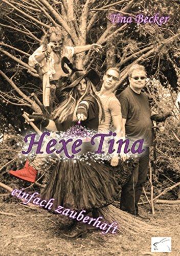 Hexe Tina: - einfach zauberhaft von [Becker, Tina]