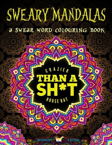 Sweary Mandalas: A Swear Word Colouring Book Midnight Edition: A Unique Black Background Paper Swearing Adult Colouring Book For Men & Women Featuring ... Stress Relief & Art Colour Therapy) by Honey Badger Adult Colouring Books (2016-05-26)