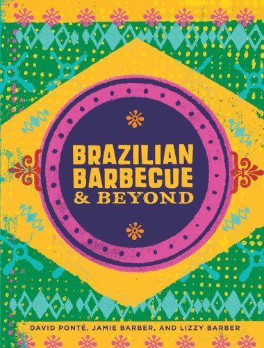 Brazilian Barbecue & Beyond by Ponte, David, Barber, Jamie, Barber, Lizzy, Rood, Chef David (2014) Hardcover
