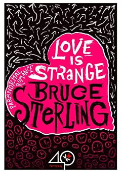 Love Is Strange (A Paranormal Romance) (English Edition) di [Sterling, Bruce]