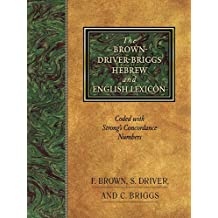 The Brown-Driver-Briggs Hebrew and English Lexicon: With an Appendix Containing the Biblical Aramaic : Coded With the Numbering System from Strong's Exhaustive Concordance of the Bible-