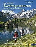 Die schönsten Zweitagestouren in den Schweizer Alpen: 50 traumhafte Bergwanderungen mit Hüttenromantik