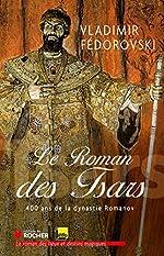 Le Roman des Tsars - 400 ans de la dynastie Romanov de Vladimir Fedorovski