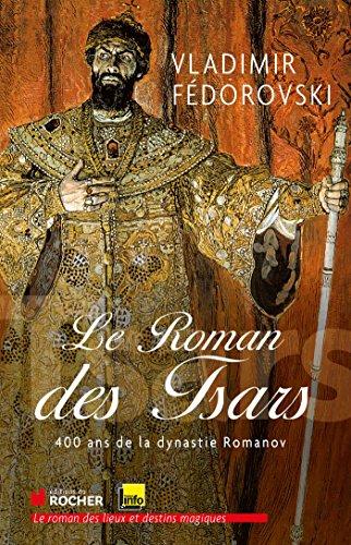 Le roman des tsars : 400 ans de la dynastie Romanov