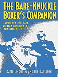 Bare-Knuckle Boxer's Companion: Learning How to Hit Hard and Train Tough from the Early Boxing Masters by David Lindholm (2009-04-01)