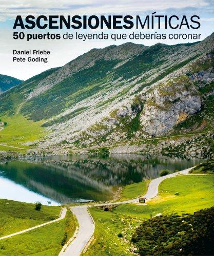 Ascensiones míticas. 50 puertos de leyenda que deberías coronar (Ocio y deportes) por Daniel Friebe