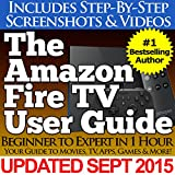 The Amazon Fire TV User Guide (Your Guide to Movies, TV, Apps, Games & More!) (English Edition)