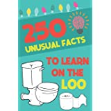 250 Unusual Facts To Learn On The Loo: Funny, Unusual Facts You Never Thought Were True   Funny Bathroom Gag Gift   Perfect G