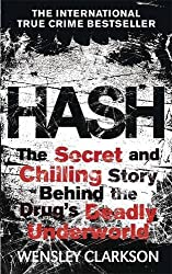 Hash: The Chilling Inside Story of the Secret Underworld Behind the World's Most Lucrative Drug by Wensley Clarkson (2014-02-27)