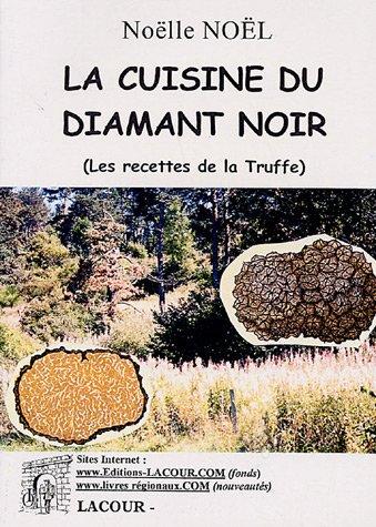 La Cuisine du Diamant Noir : (Les recettes de la truffe)