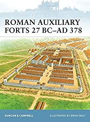 Roman Auxiliary Forts 27 BC-AD 378 (Fortress) by Duncan B Campbell (2009-05-19)