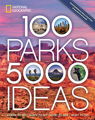 100 Parks, 5,000 Ideas: Where to Go, When to Go, What to See, What to Do -