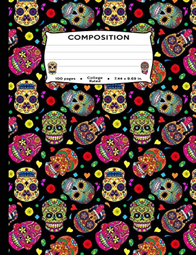 Composition 100 Pages College Ruled 7.44 x 9.69 in.: Day of the Dead Sugar Skulls - El Dia de los Muertos Colorful Mexican Halloween Pattern ... - Spooky spirit, cute, fun, vibrant (Halloween-y Dia De Muertos)