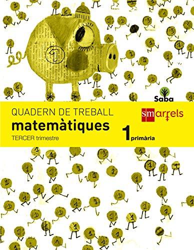 Quadern de matemàtiques. 1 Primària, 3 Trimestre. Saba - 9788467571073