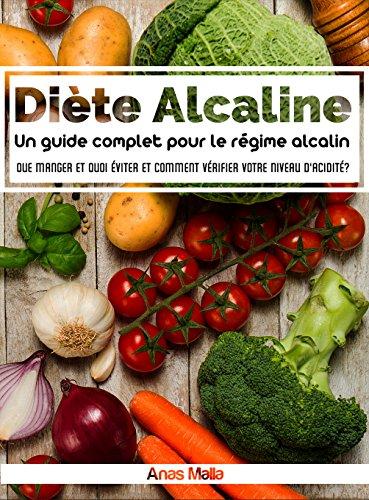 Alkaline Diet: un guide complet pour le régime alimentaire alcalin, les avantages pour la santé du régime alimentaire alcalin: Que manger et ce qu'il faut ... santé optimale, perte de poids t. 1)